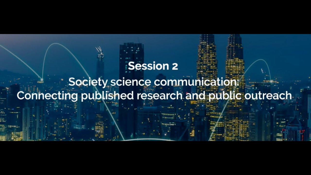Session 2 - Society science communication: Connecting published research and public outreach