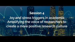 Session 4 - Joy and stress triggers in academia: Amplifying the voice of researchers